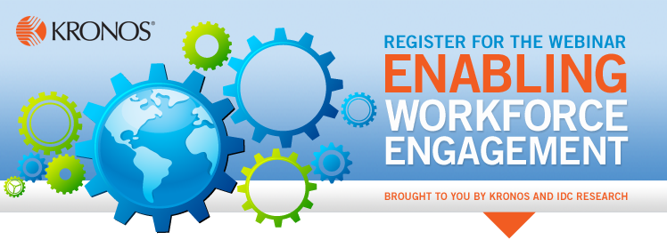 Register for the Webinar: Enabling Workforce Engagement. Brought to you by Kronos and IDC Research