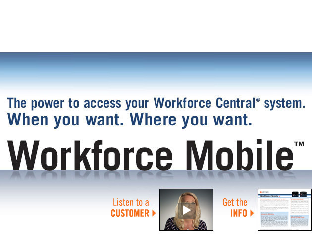 Workforce Mobile - The power to access your Workforce Central system. When you want. Where you want.
