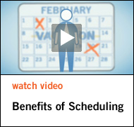 Watch Video - Benefits of Scheduling