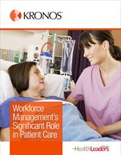 HealthLeaders Report: Workforce Management's Significant Role in Patient Care